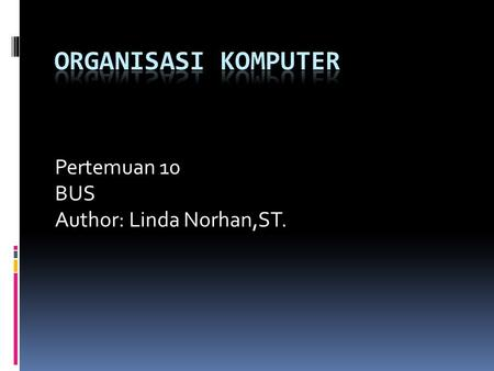 Pertemuan 10 BUS Author: Linda Norhan,ST.