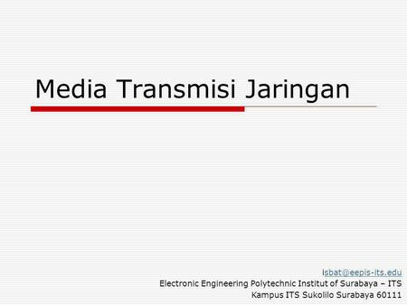 Media Transmisi Jaringan Electronic Engineering Polytechnic Institut of Surabaya – ITS Kampus ITS Sukolilo Surabaya.