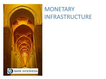 MONETARY INFRASTRUCTURE. Players Capital Market Forex Market Insurance Pension Funds Finance Companies Micro Finance Pawn Shop Payment System Monetary.