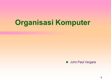 1 Operating System Concepts Organisasi Komputer 1  John Paul Vergara.