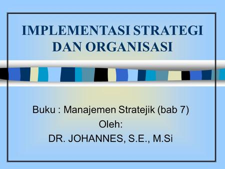 IMPLEMENTASI STRATEGI DAN ORGANISASI