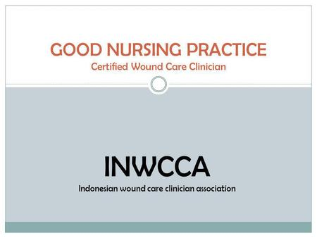 GOOD NURSING PRACTICE Certified Wound Care Clinician INWCCA Indonesian wound care clinician association.