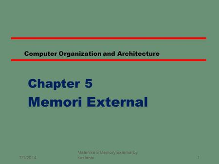 1 Computer Organization and Architecture Chapter 5 Memori External 7/1/2014 Materi ke 5 Memory External by kustanto.