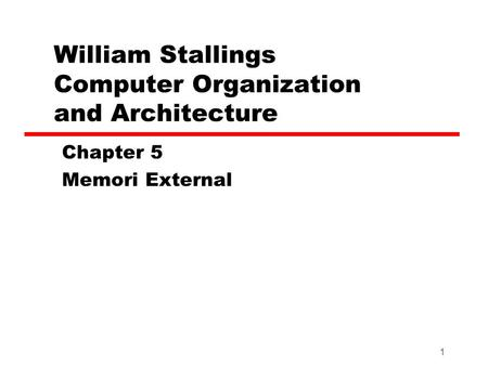 1 William Stallings Computer Organization and Architecture Chapter 5 Memori External.
