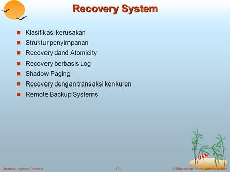 ©Silberschatz, Korth and Sudarshan17.1Database System Concepts Recovery System  Klasifikasi kerusakan  Struktur penyimpanan  Recovery dand Atomicity.