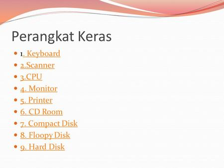 Perangkat Keras  1. Keyboard. Keyboard  2.Scanner 2.Scanner  3.CPU 3.CPU  4. Monitor 4. Monitor  5. Printer 5. Printer  6. CD Room 6. CD Room  7.
