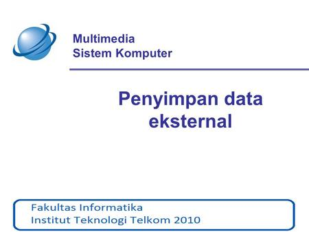 Multimedia Sistem Komputer Penyimpan data eksternal.