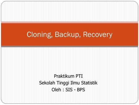 Cloning, Backup, Recovery