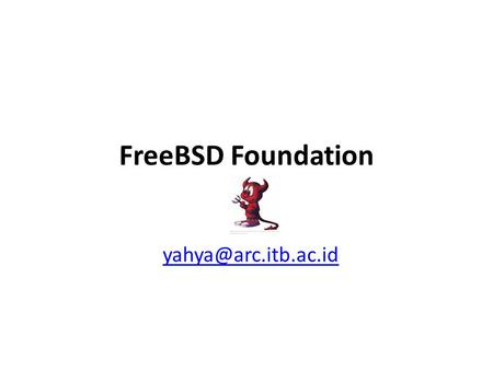 FreeBSD Foundation yahya@arc.itb.ac.id.