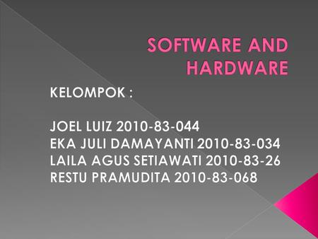 SOFTWARE AND HARDWARE KELOMPOK : JOEL LUIZ
