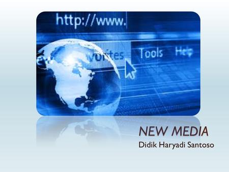 NEW MEDIA Didik Haryadi Santoso. New Media MMedia which are both integrated & interactive and also use digital code (Van Dijk: 1999) CConvergence,