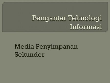 Media Penyimpanan Sekunder.  Storage : tempat penyimpanan  Secondary Storage  Storage Media.