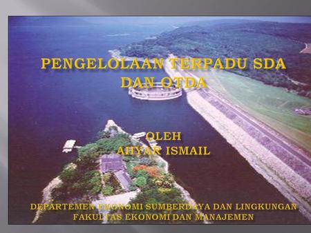  Pengelolaan Terpadu SDA (Integrated Water Resources Management = IWRM)  SDA Dalam OTDA.