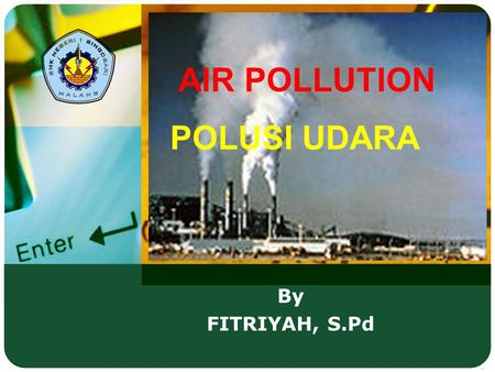 AIR POLLUTION POLUSI UDARA By FITRIYAH, S.Pd.