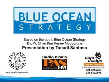 Blue Ocean Strategy Don't Compete with Rivals Make Them Irrelevant Tanadi Santoso, MBA www.TanadiSantoso.com On The Air Seminar Radio PAS FM Senin, 28.