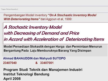 "Pengembangan Model Inventory ""On A Stochastic Inventory Model With Deteriorating Items"" dari Aggoun et al, 1999: A Stochastic Inventory Model with Decreasing."