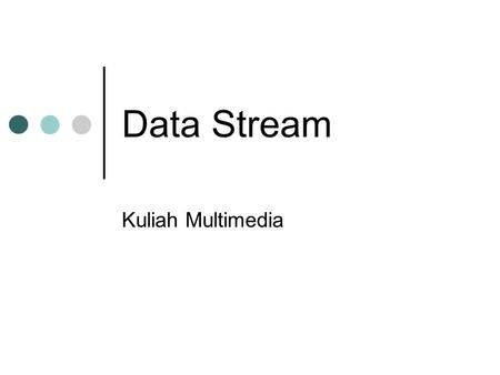 Data Stream Kuliah Multimedia.