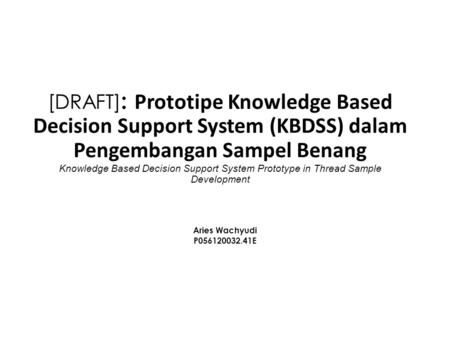 [DRAFT]: Prototipe Knowledge Based Decision Support System (KBDSS) dalam Pengembangan Sampel Benang Knowledge Based Decision Support System Prototype in.