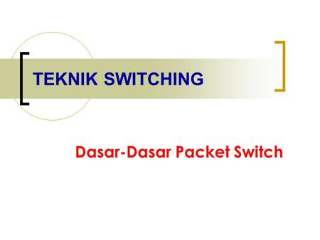 TEKNIK SWITCHING Dasar-Dasar Packet Switch. Referensi 1. Joerg Liebeherr, Computer Networks, University of Virginia, 2003 2. S. Keshav, An Engineering.