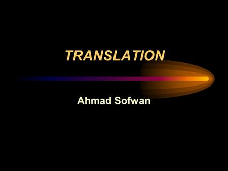 TRANSLATION Ahmad Sofwan. •Translation is trasferring the meaning of the source language into the receptor. This is done by going from the form of the.