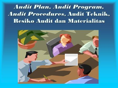 Audit Plan, Audit Program, Audit Procedures, Audit Teknik, Resiko Audit dan Materialitas.
