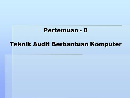 Pertemuan - 8 Teknik Audit Berbantuan Komputer. TABK terdiri dari : 1. Program pemeriksaan umum (Generalized audit software -GAS) 2. Data uji ( test data.