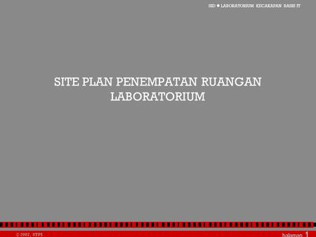 SID  LABORATORIUM KECAKAPAN BASIS IT © 2007, STPI halaman 1 SITE PLAN PENEMPATAN RUANGAN LABORATORIUM.