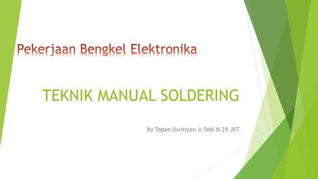 TEKNIK MANUAL SOLDERING By Topan SMK N 29 JKT.