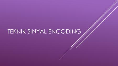 TEKNIK SINYAL ENCODING. TEKNIK ENCODING • Data digital, sinyal digital • Data analog, sinyal digital • Data digital, sinyal analog • Data analog, sinyal.