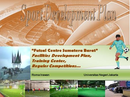 """Futsal Centre Sumatera Barat"" Facilities Development Plan, Training Center, Reguler Competitions… ""Futsal Centre Sumatera Barat"" Facilities Development."