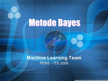 Metode Bayes Machine Learning Team PENS – ITS 2006.
