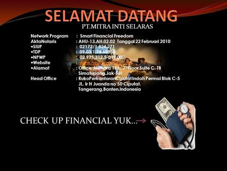 Network Program : Smart Financial Freedom AktaNotaris: AHU-13.AH.02.02 Tanggal 22 Februari 2010 — SIUP: 02173/1.824.271 — TDP: 09.03.1.74.60853 — NPWP:
