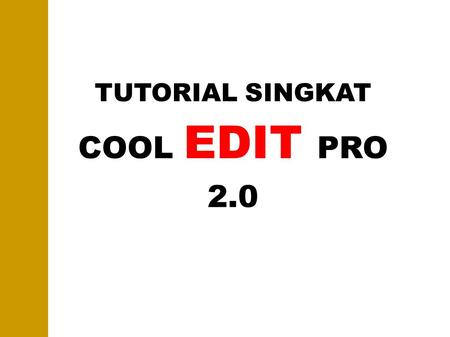TUTORIAL SINGKAT COOL EDIT PRO 2.0. SEKILAS TENTANG COOL EDIT PRO 2.0 ➢ COOL EDIT PRO 2.0 ADALAH SOFTWARE AUDIO SEQUENCER YANG DIPRODUKSI OLEH SYNTRILLIUM.