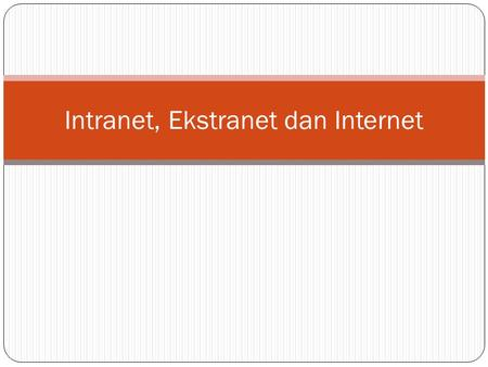Intranet, Ekstranet dan Internet