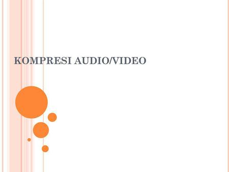KOMPRESI AUDIO/VIDEO.