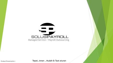 Managed Service / Payroll Outsourcing Product Presentation | Tepat, Aman, Mudah & Taat aturan.