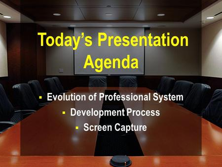  Evolution of Professional System  Development Process  Screen Capture Today's Presentation Agenda.