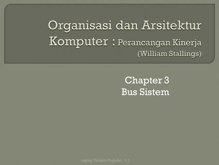 Chapter 3 Bus Sistem Agung Yulianto Nugroho., S.T.