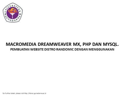 MACROMEDIA DREAMWEAVER MX, PHP DAN MYSQL. PEMBUATAN WEBSITE DISTRO RANDOMIC DENGAN MENGGUNAKAN for further detail, please visit