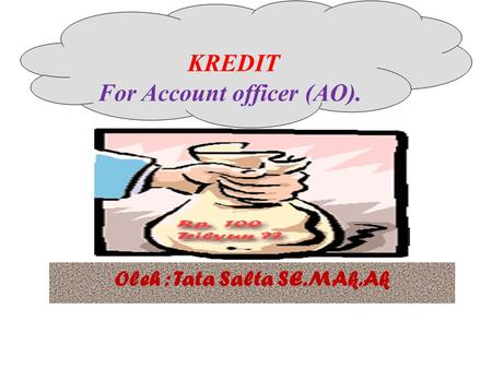 KREDIT For Account officer (AO). Oleh : Tata Salta SE.MAk.Ak.