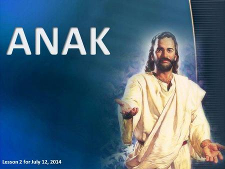 ANAK Lesson 2 for July 12, 2014.