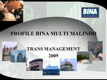 PROFILE BINA MULTI MALINDO TRANS MANAGEMENT 2009.
