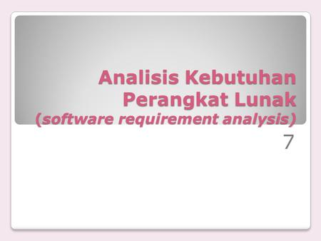 Analisis Kebutuhan Perangkat Lunak (software requirement analysis) 7.