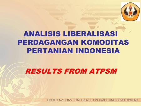 ANALISIS LIBERALISASI PERDAGANGAN KOMODITAS PERTANIAN INDONESIA RESULTS FROM ATPSM.