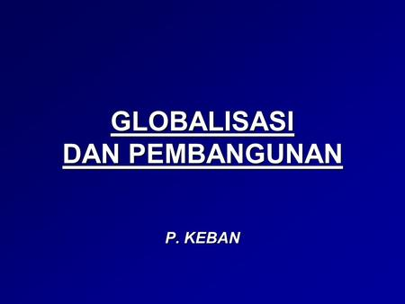 GLOBALISASI DAN PEMBANGUNAN P. KEBAN. PENDAHULUAN A CLASH OF CIVILIZATIONS THE WEST VS THE REST NORTH VS SOUTH THE RISE OF ASIA ZONES OF CONFLICT AND.