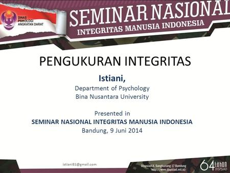 PENGUKURAN INTEGRITAS Istiani, Department of Psychology Bina Nusantara University Presented in SEMINAR NASIONAL INTEGRITAS MANUSIA INDONESIA Bandung, 9.