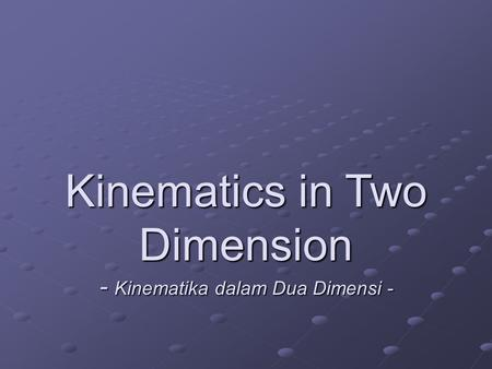 Kinematics in Two Dimension - Kinematika dalam Dua Dimensi -