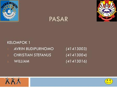 PASAR KELOMPOK 1 1. AVRIN BUDIPURNOMO (41413003) 2. CHRISTIAN STEFANUS(41413004) 3. WILLIAM(41413016) 1.
