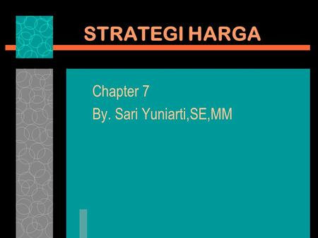 STRATEGI HARGA Chapter 7 By. Sari Yuniarti,SE,MM.