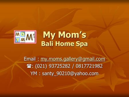 My Mom's Bali Home Spa     : (021) 93725282 / 0817721982 YM :